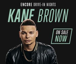 "KANE BROWN ENCORE ""DRIVE IN"" NIGHT"